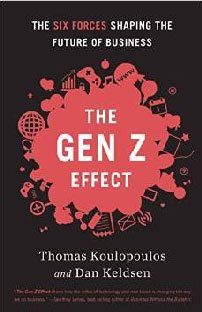 The Gen Z Effect. The Six Forces Shaping the Future of Business
